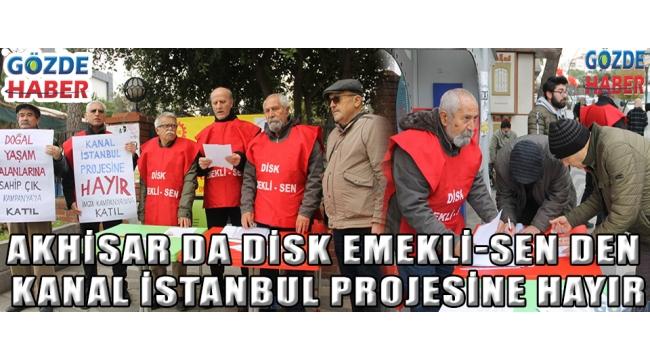 AKHİSAR DA DİSK Emekli-Sen den Kanal İstanbul Projesine Hayır