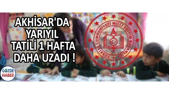Akhisar'da Yarıyıl Tatili 1 Hafta Daha Uzadı !