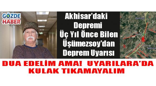 Akhisar'daki Depremi Üç Yıl Önce Bilen Üşümezsoy'dan Deprem Uyarısı!