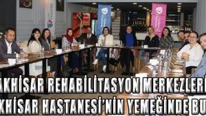 Akhisar Rehabilitasyon Merkezleri Özel Akhisar Hastanesi'nin Yemeğinde Buluştu.