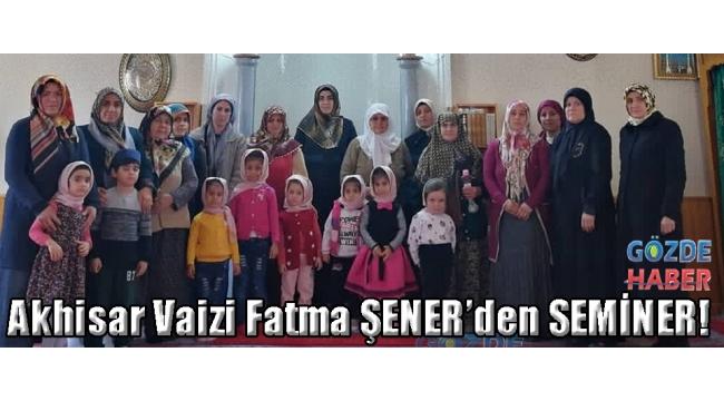 Akhisar Vaizi Fatma ŞENER'den SEMİNER!