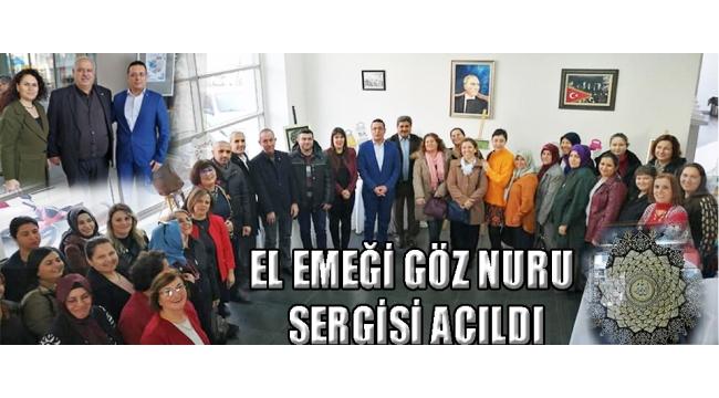 EL EMEĞİ GÖZ NURU SERGİSİ AÇILDI!