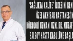 """""""Sağlıkta Kalite"""" ilkesini benimseyen Özel Akhisar Hastanesi'nde Nöroloji Uzmanı Uzm. Dr. Muzaffer Özden BALSOY hasta kabulüne başlamıştır."""