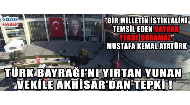 Türk Bayrağı'nı Yırtan Yunan Vekile Akhisar'dan Tepki !
