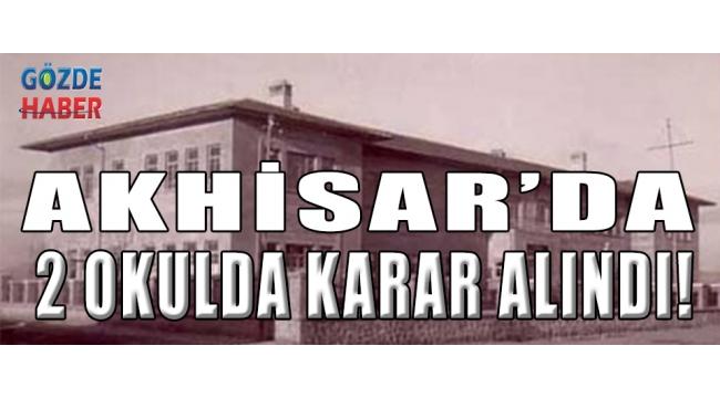 Akhisar'da 2 Okulda Karar Alındı !
