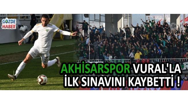 Akhisarspor Vural'la İlk Sınavını Kaybetti !