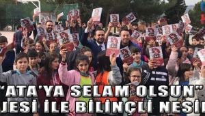 """""""ATA'YA SELAM OLSUN"""" PROJESİ İLE BİLİNÇLİ NESİLLER!"""