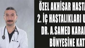 Özel Akhisar Hastanesi, 2. İç Hastalıkları Uzmanı Dr. A.Samed KARAKUŞ'u bünyesine kattı.!