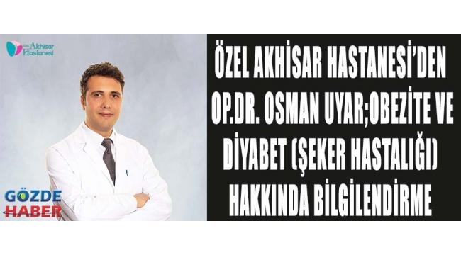 Özel Akhisar Hastanesi'den Op.Dr. Osman Uyar;Obezite ve Diyabet (Şeker Hastalığı) hakkında bilgilendirme