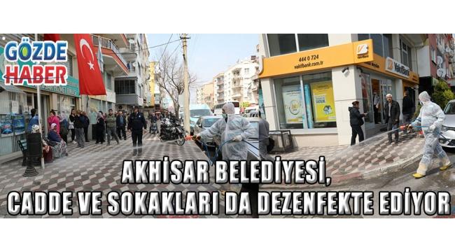 Akhisar Belediyesi, cadde ve sokakları da dezenfekte ediyor!