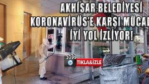 AKHİSAR BELEDİYESİ KORONAVİRÜS'E KARŞI MÜCADELEDE İYİ YOL İZLİYOR!
