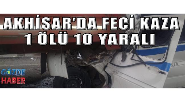 AKHİSAR'DA FECİ KAZA!