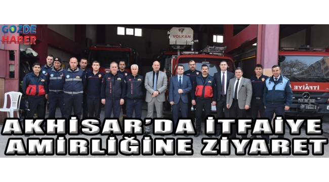 Akhisar'da İtfaiye Amirliğine Ziyaret