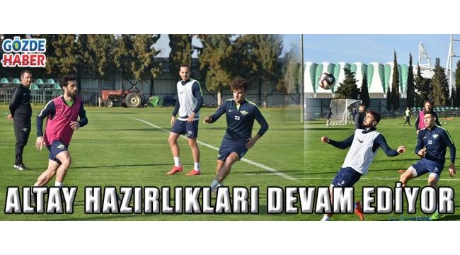 ALTAY HAZIRLIKLARI DEVAM EDİYOR!