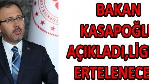 Bakan Kasapoğlu Açıkladı, Ligler Ertelenecek !