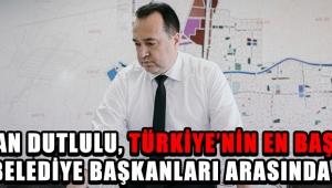 Başkan Dutlulu, Türkiye'nin En Başarılı Belediye Başkanları Arasında !