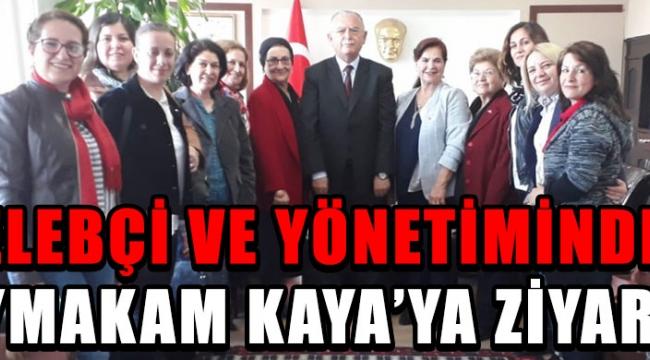 Celebçi ve Yönetiminden Kaymakam Kaya'ya Ziyaret !