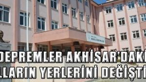 DEPREMLER AKHİSAR'DAKİ OKULLARIN YERLERİNİ DEĞİŞTİRDİ!