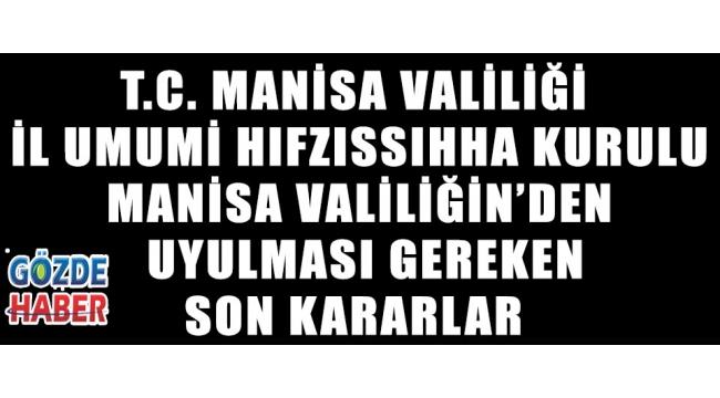 T.C. MANİSA VALİLİĞİ İL UMUMİ HIFZISSIHHA KURULU MANİSA VALİLİĞİN'DEN SON KARARLAR