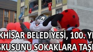 Akhisar Belediyesi, 100. Yıl Coşkusunu Sokaklara Taşıdı !