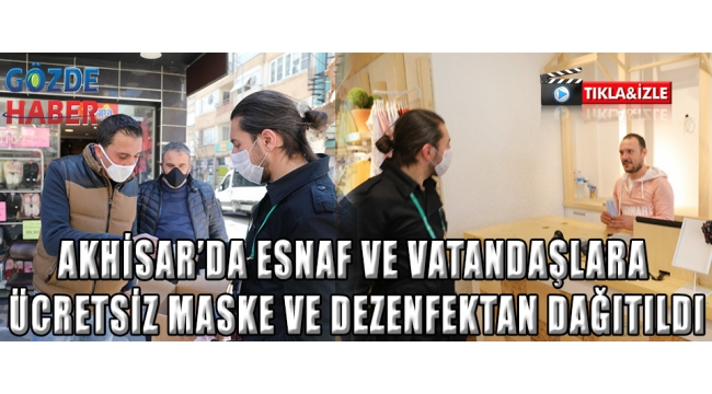 Akhisar'da esnaf ve vatandaşlara ücretsiz maske ve dezenfektan dağıtıldı