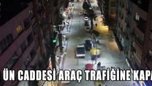 TAHİR ÜN CADDESİ ARAÇ TRAFİĞİNE KAPATILDI!