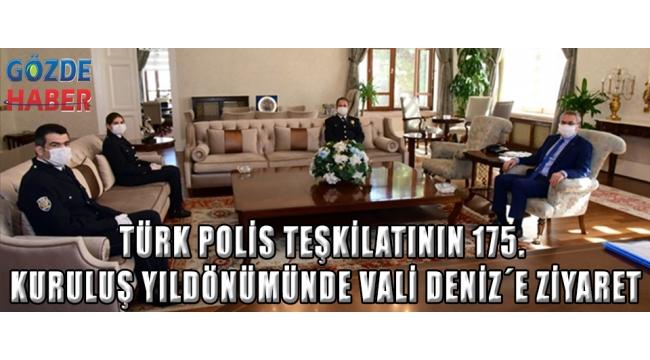 Türk Polis Teşkilatının 175. Kuruluş Yıldönümünde Vali Deniz´e Ziyaret