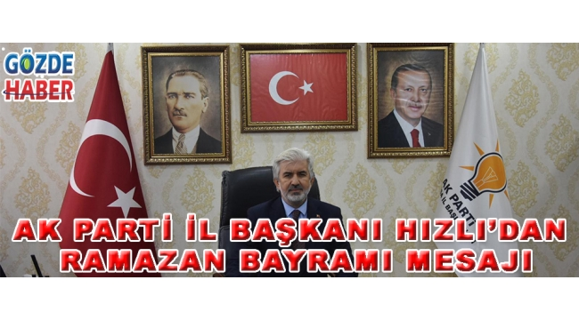 AK Parti İl Başkanı Hızlı'dan Ramazan Bayramı mesajı!