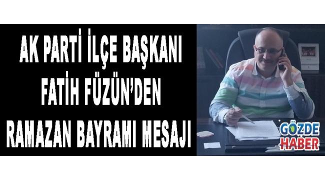 Ak Parti İlçe Başkanı Fatih Füzün'den Ramazan Bayramı Mesajı