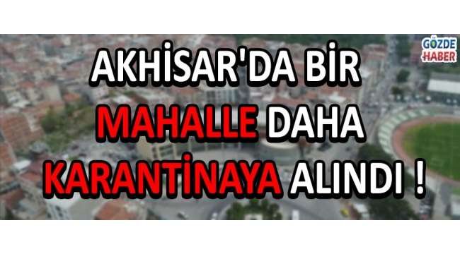 Akhisar'da Bir Mahalle Daha Karantinaya Alındı !