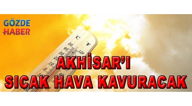 Akhisar'ı Sıcak Hava Kavuracak