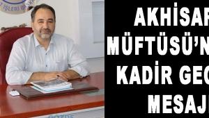 AKHİSAR MüftüSÜ'Nden Kadir Gecesi Mesajı!
