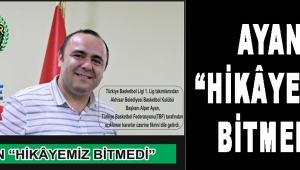 "AYAN ""HİKÂYEMİZ BİTMEDİ"""
