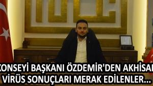 Kent Konseyi Başkanı Özdemir'den Akhisar'daki Virüs Sonuçları Hakkında Merak Edilenler...