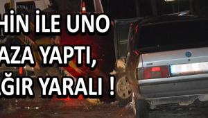 Şahin İle Uno Kaza Yaptı, 1 Ağır Yaralı !