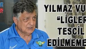 """YILMAZ VURAL """"LİGLER TESCİL EDİLMEMELİ"""""""