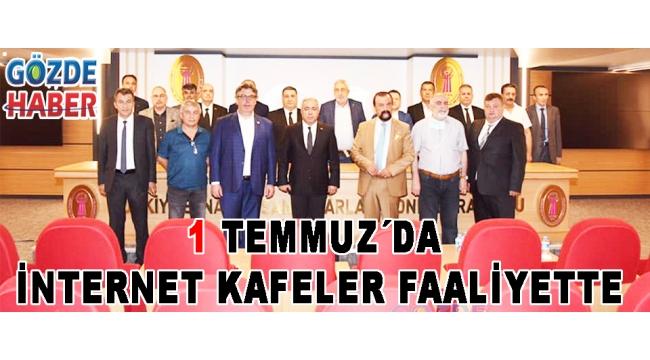 1 TEMMUZ´DA İNTERNET KAFELER FAALİYETTE!