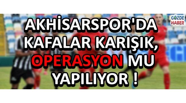 Akhisarspor'da Kafalar Karışık, Operasyon mu Yapılıyor !