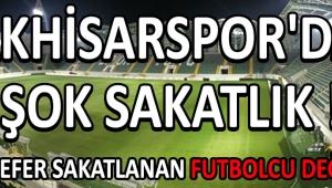 Akhisarspor'da Şok Sakatlık !