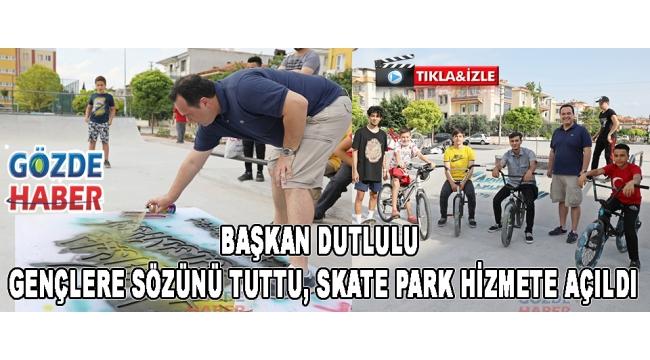 Başkan Dutlulu Gençlere Sözünü Tuttu, Skate Park Hizmete Açıldı!