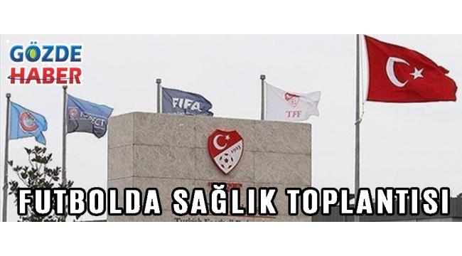 FUTBOLDA SAĞLIK TOPLANTISI!