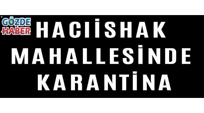 HACIİSHAK MAHALLESİNDE KARANTİNA!