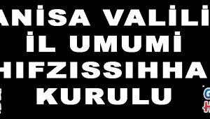 MANİSA VALİLİĞİ İL UMUMİ HIFZISSIHHA KURULU!