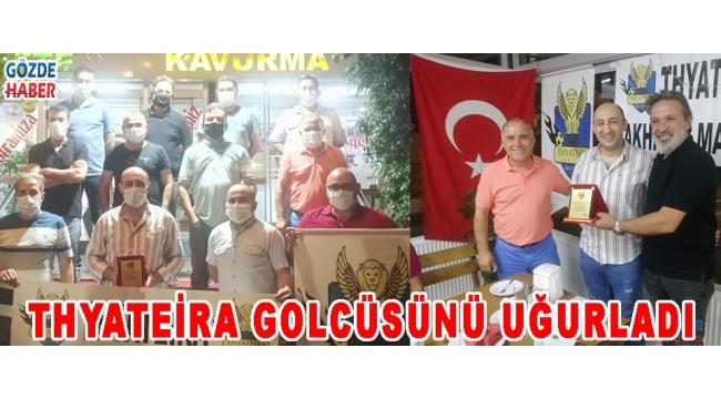 THYATEİRA GOLCÜSÜNÜ UĞURLADI!