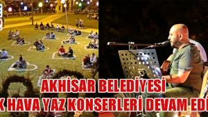 Akhisar Belediyesi Açık Hava Yaz Konserleri devam ediyor!