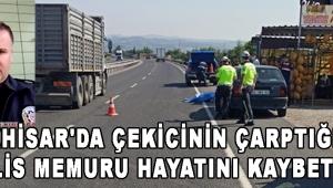 Akhisar'da Çekicinin Çarptığı Polis Memuru Hayatını Kaybetti