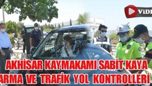 Akhisar Kaymakamı Sabit Kaya Jandarma ve Trfik Yol Kontrolleri Yaptı!