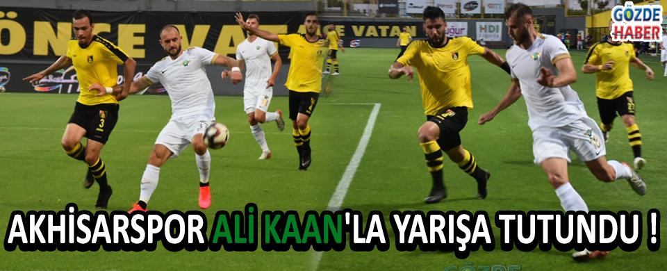 Akhisarspor Ali Kaan'la Yarışa Tutundu !