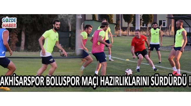 Akhisarspor Boluspor Maçı Hazırlıklarını Sürdürdü !