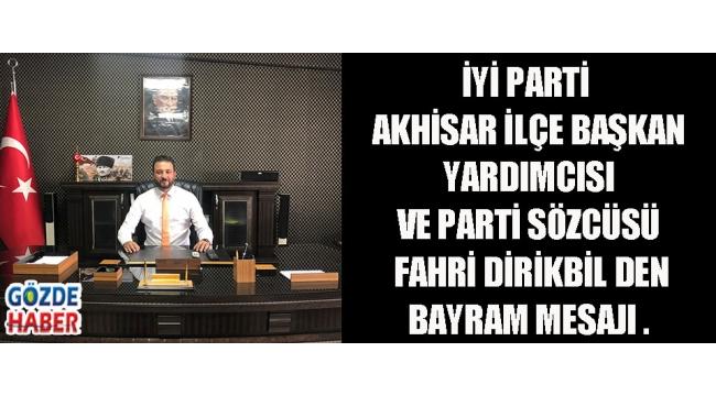 İyi parti Akhisar ilçe Başkan Yardımcısı ve Parti Sözcüsü Fahri Dirikbil den Bayram Mesajı .